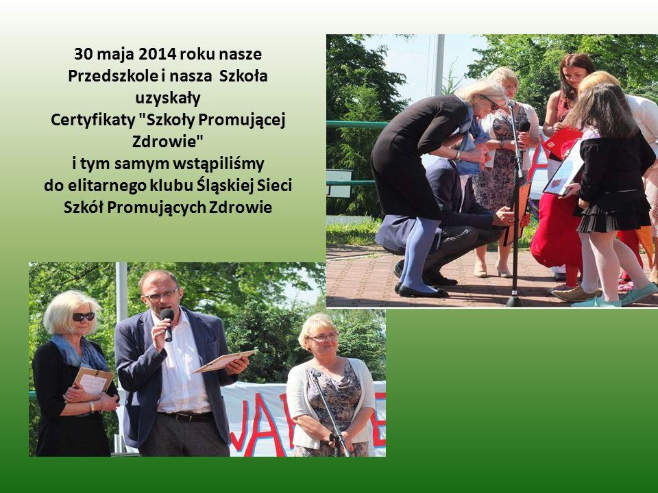 30 maja 2014 roku nasze Przedszkole i nasza Szkoła uzyskały Certyfikaty