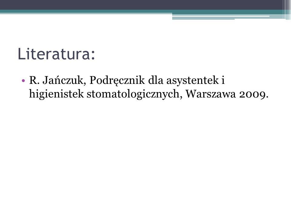 Literatura: R. Jańczuk, Podręcznik dla asystentek i higienistek stomatologicznych, Warszawa 2009.