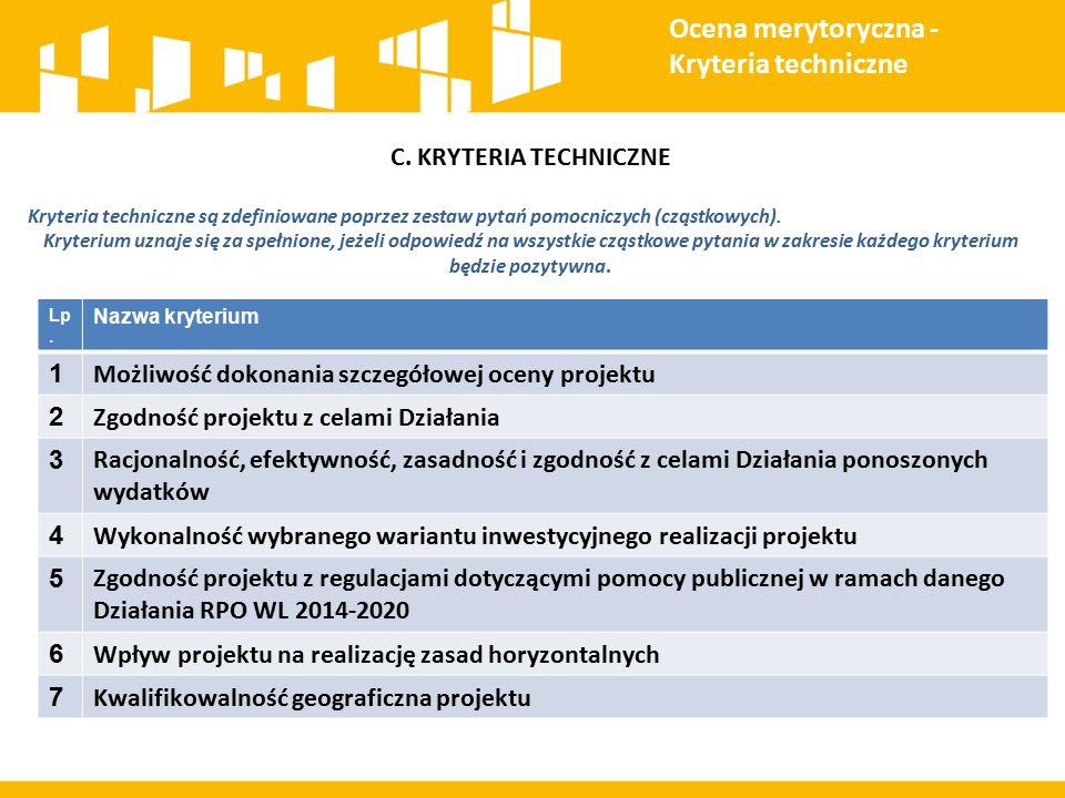 C. KRYTERIA TECHNICZNE Kryteria techniczne są zdefiniowane poprzez zestaw pytań pomocniczych (cząstkowych). Kryterium uznaje się za spełnione, jeżeli