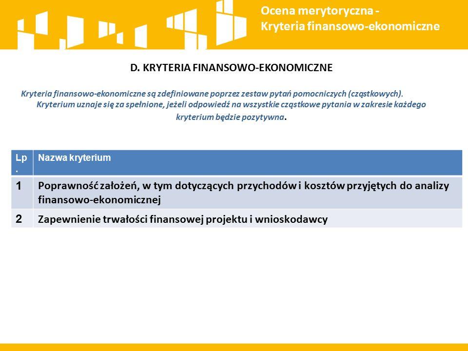 D. KRYTERIA FINANSOWO-EKONOMICZNE Kryteria finansowo-ekonomiczne są zdefiniowane poprzez zestaw pytań pomocniczych (cząstkowych). Kryterium uznaje się