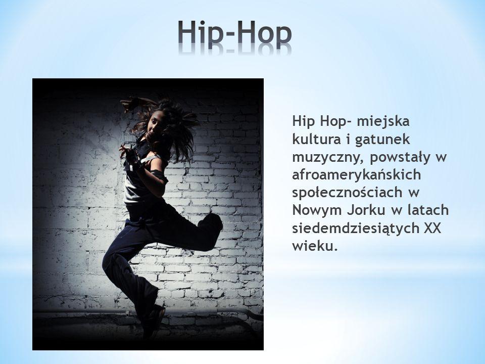 Hip Hop- miejska kultura i gatunek muzyczny, powstały w afroamerykańskich społecznościach w Nowym Jorku w latach siedemdziesiątych XX wieku.