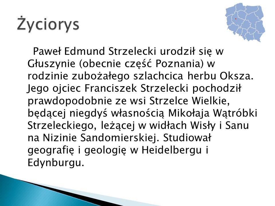 Paweł Edmund Strzelecki urodził się w Głuszynie (obecnie część Poznania) w rodzinie zubożałego szlachcica herbu Oksza.