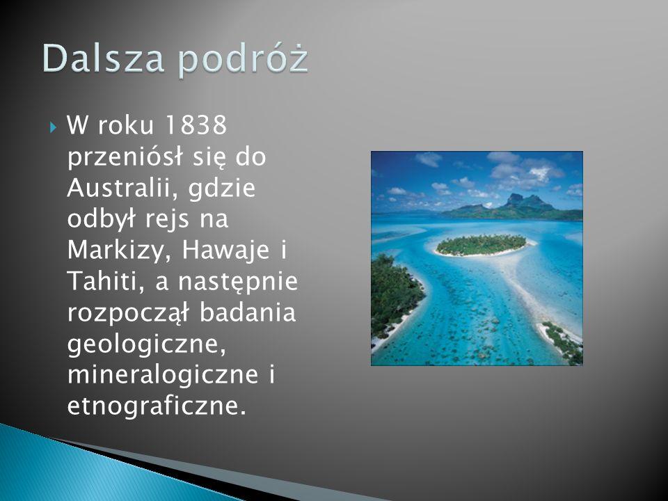  W roku 1838 przeniósł się do Australii, gdzie odbył rejs na Markizy, Hawaje i Tahiti, a następnie rozpoczął badania geologiczne, mineralogiczne i etnograficzne.