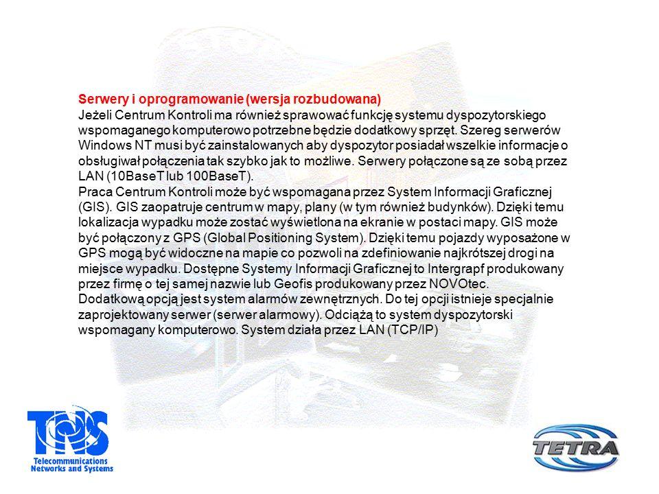 Serwery i oprogramowanie (wersja rozbudowana) Jeżeli Centrum Kontroli ma również sprawować funkcję systemu dyspozytorskiego wspomaganego komputerowo potrzebne będzie dodatkowy sprzęt.