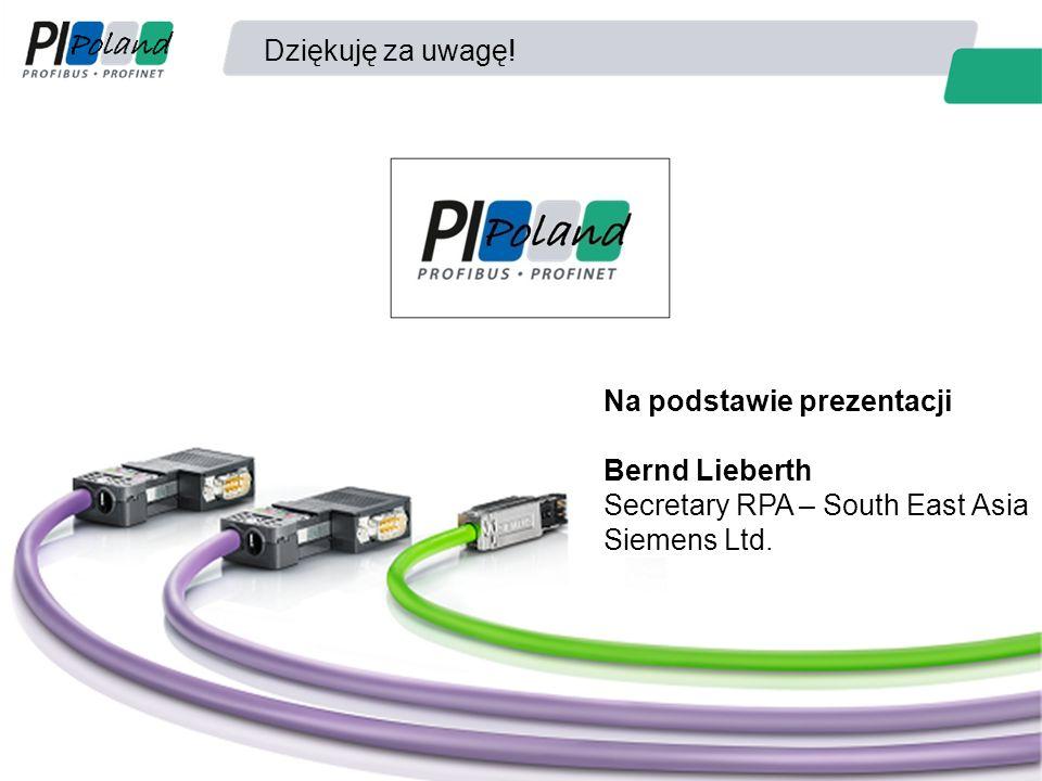 Dziękuję za uwagę! Na podstawie prezentacji Bernd Lieberth Secretary RPA – South East Asia Siemens Ltd.