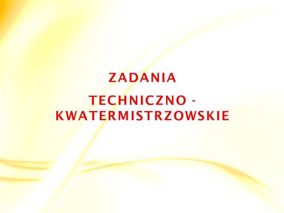 ZADANIA TECHNICZNO - KWATERMISTRZOWSKIE