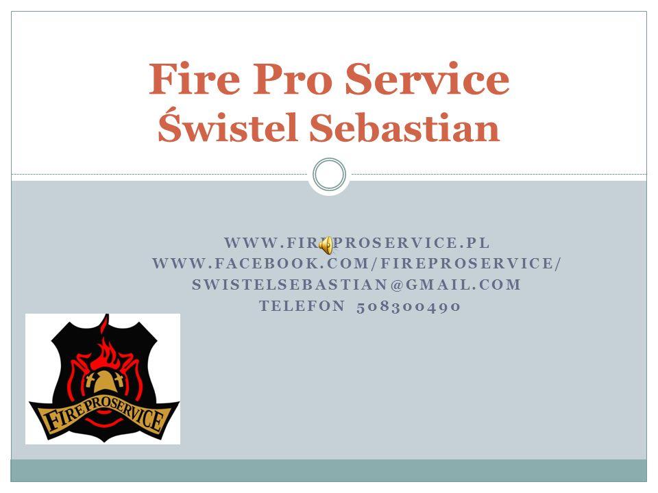 WWW.FIREPROSERVICE.PL WWW.FACEBOOK.COM/FIREPROSERVICE/ SWISTELSEBASTIAN@GMAIL.COM TELEFON 508300490 Fire Pro Service Świstel Sebastian