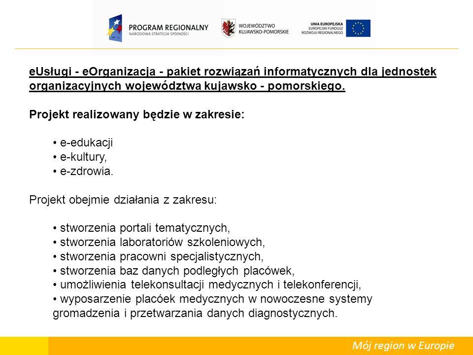 Mój region w Europie eUsługi - eOrganizacja - pakiet rozwiązań informatycznych dla jednostek organizacyjnych województwa kujawsko - pomorskiego.