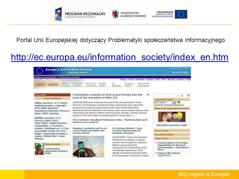 Mój region w Europie http://ec.europa.eu/information_society/index_en.htm Portal Unii Europejskiej dotyczący Problematyki społeczeństwa informacyjnego