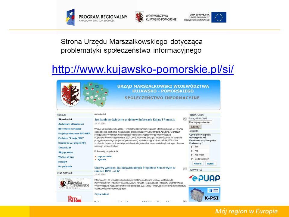 Mój region w Europie http://www.kujawsko-pomorskie.pl/si/ Strona Urzędu Marszałkowskiego dotycząca problematyki społeczeństwa informacyjnego