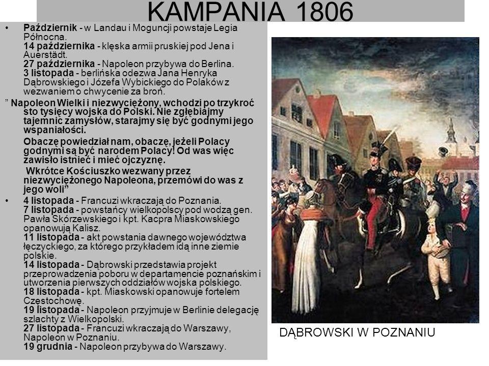 KAMPANIA 1806 Październik - w Landau i Moguncji powstaje Legia Północna. 14 października - klęska armii pruskiej pod Jena i Auerstädt. 27 października