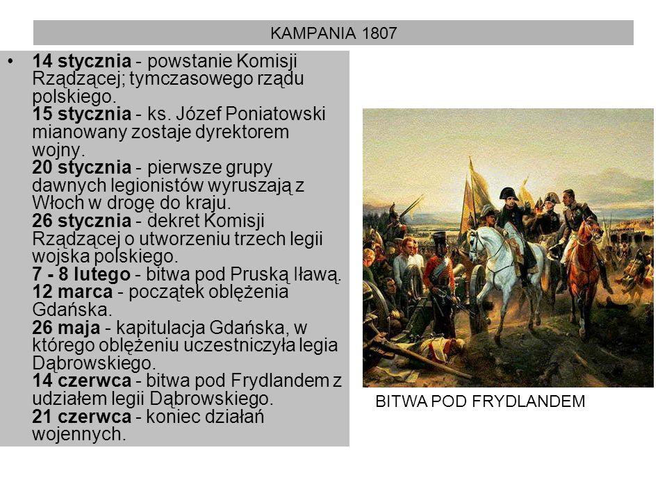 KAMPANIA 1807 14 stycznia - powstanie Komisji Rządzącej; tymczasowego rządu polskiego. 15 stycznia - ks. Józef Poniatowski mianowany zostaje dyrektore
