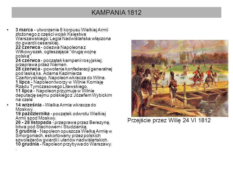 KAMPANIA 1812 3 marca - utworzenie 5 korpusu Wielkiej Armii złożonego z części wojsk Księstwa Warszawskiego; Legia Nadwiślańska włączona do gwardii ce