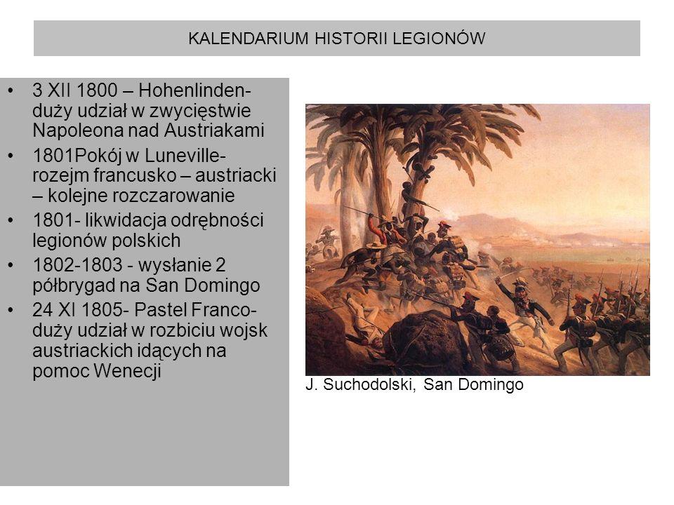 KALENDARIUM HISTORII LEGIONÓW 3 XII 1800 – Hohenlinden- duży udział w zwycięstwie Napoleona nad Austriakami 1801Pokój w Luneville- rozejm francusko –