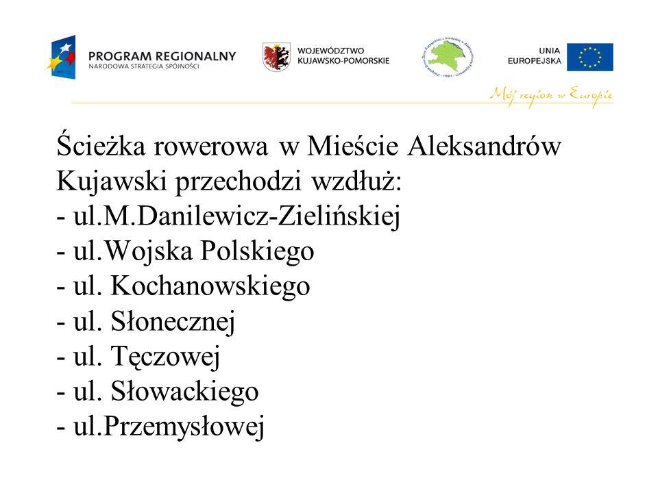 Ścieżka rowerowa w Mieście Aleksandrów Kujawski przechodzi wzdłuż: - ul.M.Danilewicz-Zielińskiej - ul.Wojska Polskiego - ul.
