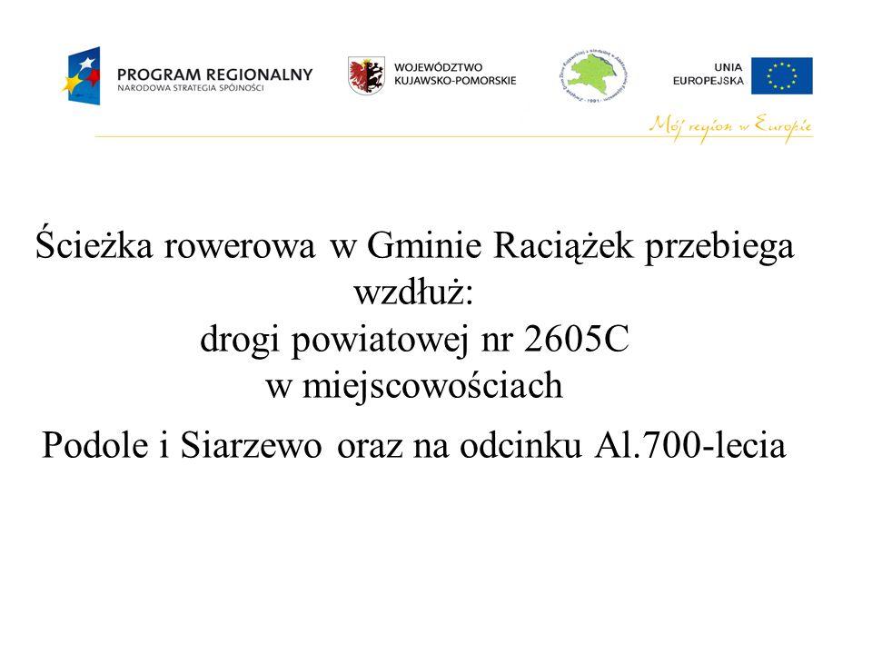 Ścieżka rowerowa w Gminie Raciążek przebiega wzdłuż: drogi powiatowej nr 2605C w miejscowościach Podole i Siarzewo oraz na odcinku Al.700-lecia
