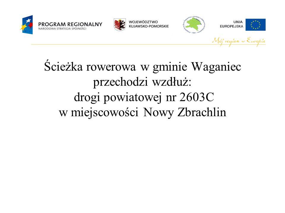 Ścieżka rowerowa w gminie Waganiec przechodzi wzdłuż: drogi powiatowej nr 2603C w miejscowości Nowy Zbrachlin