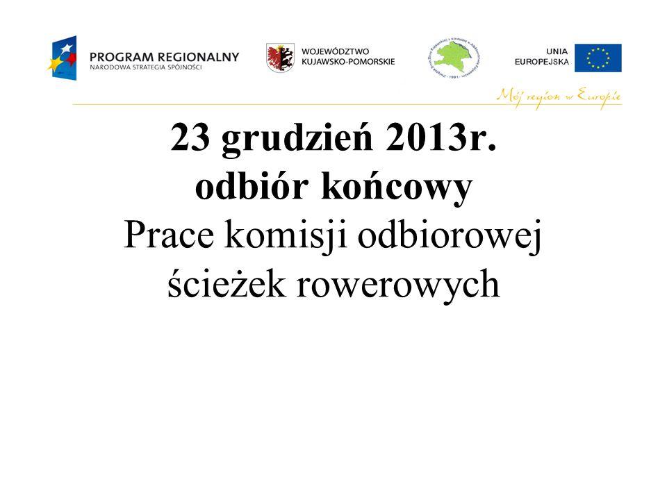 23 grudzień 2013r. odbiór końcowy Prace komisji odbiorowej ścieżek rowerowych