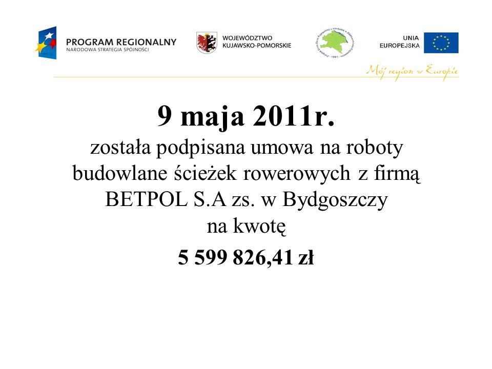 9 maja 2011r. została podpisana umowa na roboty budowlane ścieżek rowerowych z firmą BETPOL S.A zs. w Bydgoszczy na kwotę 5 599 826,41 zł