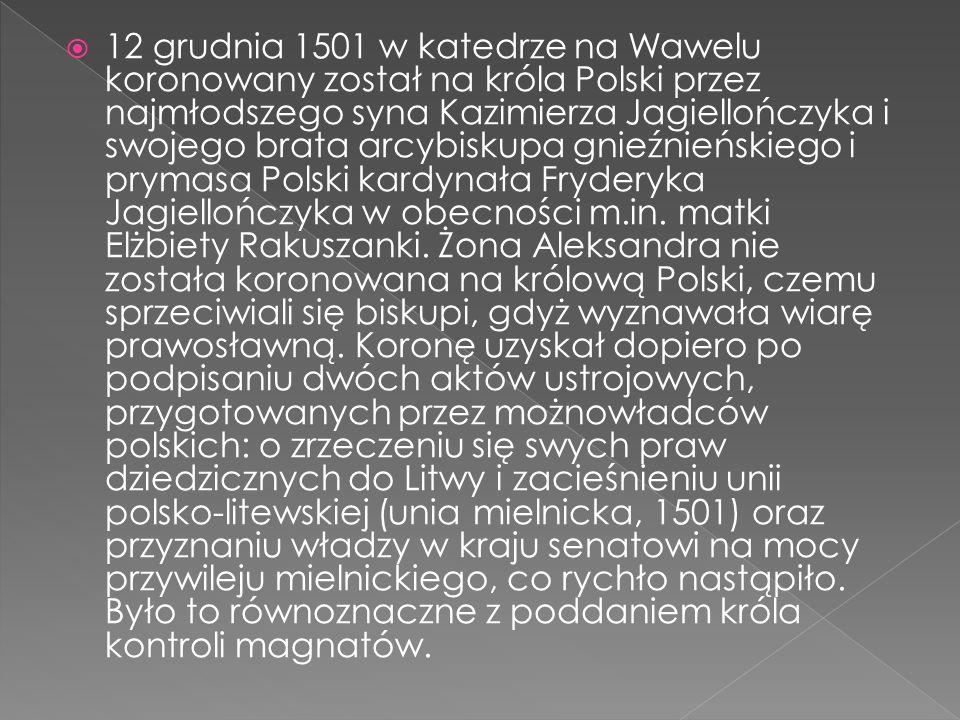  12 grudnia 1501 w katedrze na Wawelu koronowany został na króla Polski przez najmłodszego syna Kazimierza Jagiellończyka i swojego brata arcybiskupa gnieźnieńskiego i prymasa Polski kardynała Fryderyka Jagiellończyka w obecności m.in.