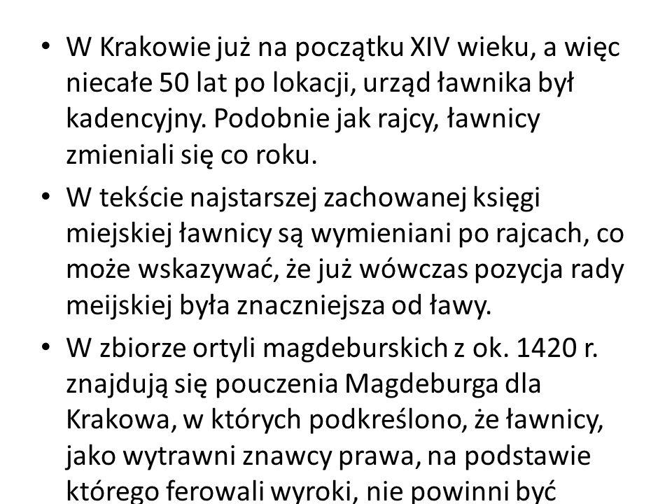 W Krakowie już na początku XIV wieku, a więc niecałe 50 lat po lokacji, urząd ławnika był kadencyjny.