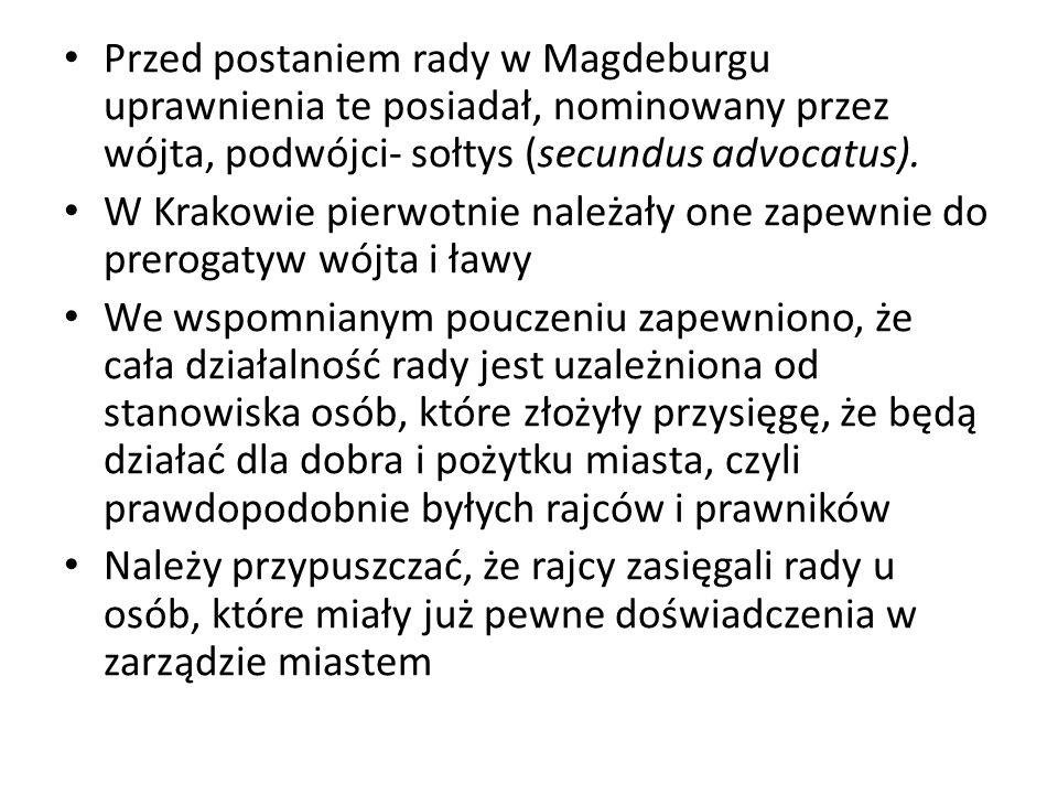 Przed postaniem rady w Magdeburgu uprawnienia te posiadał, nominowany przez wójta, podwójci- sołtys (secundus advocatus).