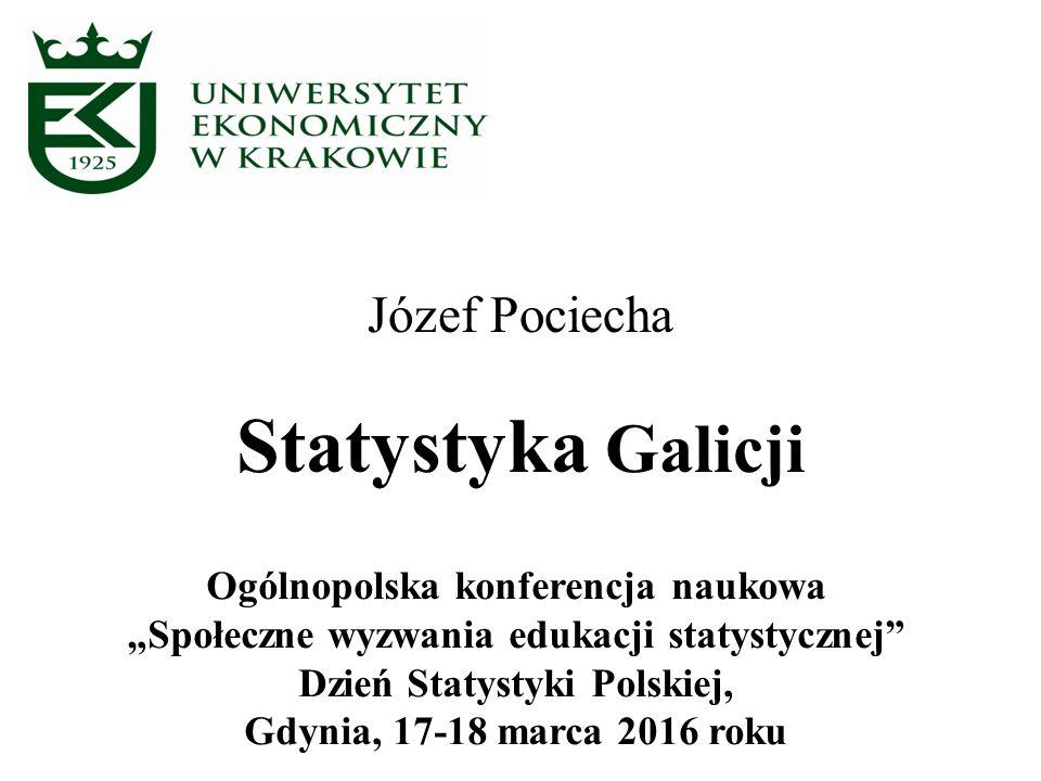 """Statystyka Galicji Józef Pociecha Ogólnopolska konferencja naukowa """"Społeczne wyzwania edukacji statystycznej Dzień Statystyki Polskiej, Gdynia, 17-18 marca 2016 roku"""
