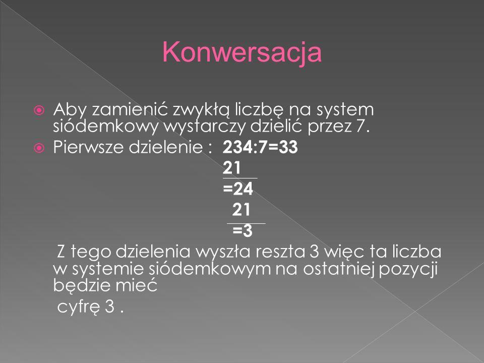  Aby zamienić zwykłą liczbę na system siódemkowy wystarczy dzielić przez 7.