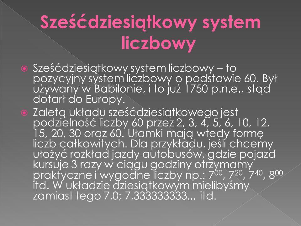  Sześćdziesiątkowy system liczbowy – to pozycyjny system liczbowy o podstawie 60.