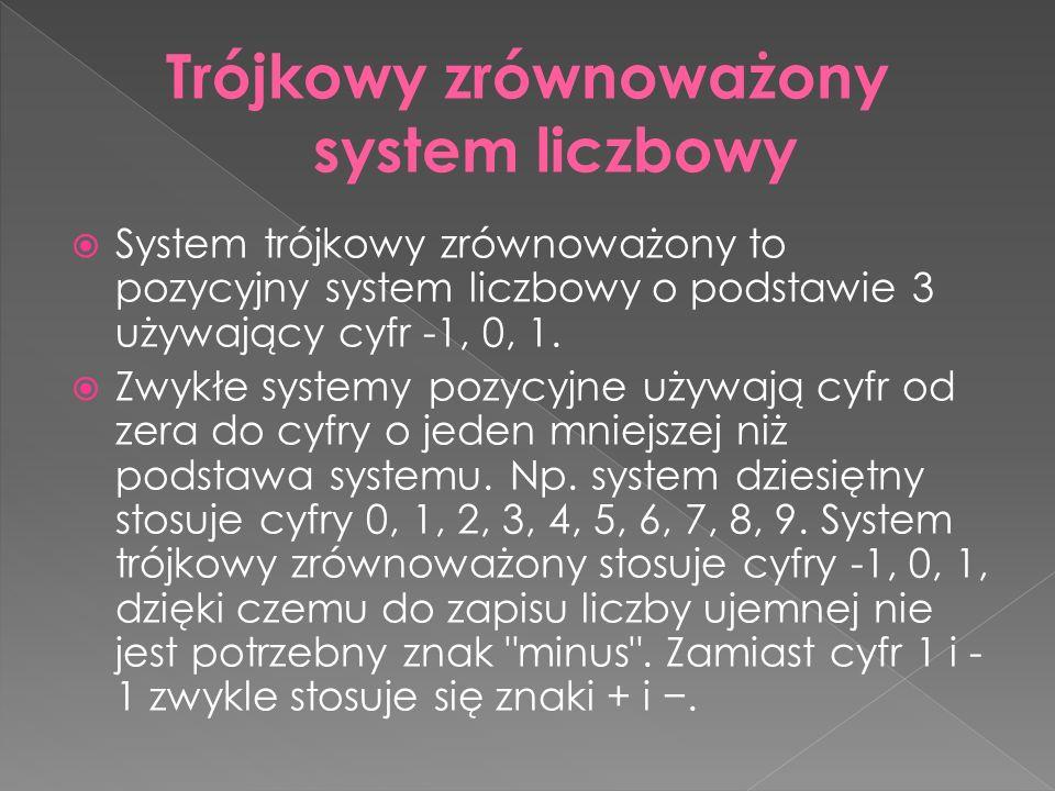  System trójkowy zrównoważony to pozycyjny system liczbowy o podstawie 3 używający cyfr -1, 0, 1.