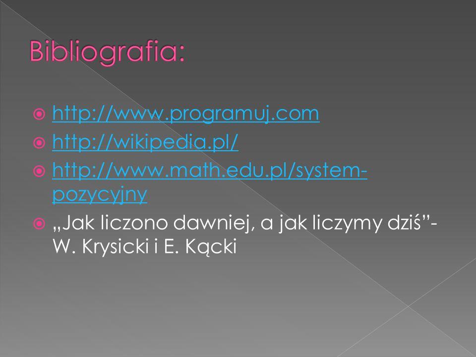 """ http://www.programuj.com http://www.programuj.com  http://wikipedia.pl/ http://wikipedia.pl/  http://www.math.edu.pl/system- pozycyjny http://www.math.edu.pl/system- pozycyjny  """"Jak liczono dawniej, a jak liczymy dziś - W."""