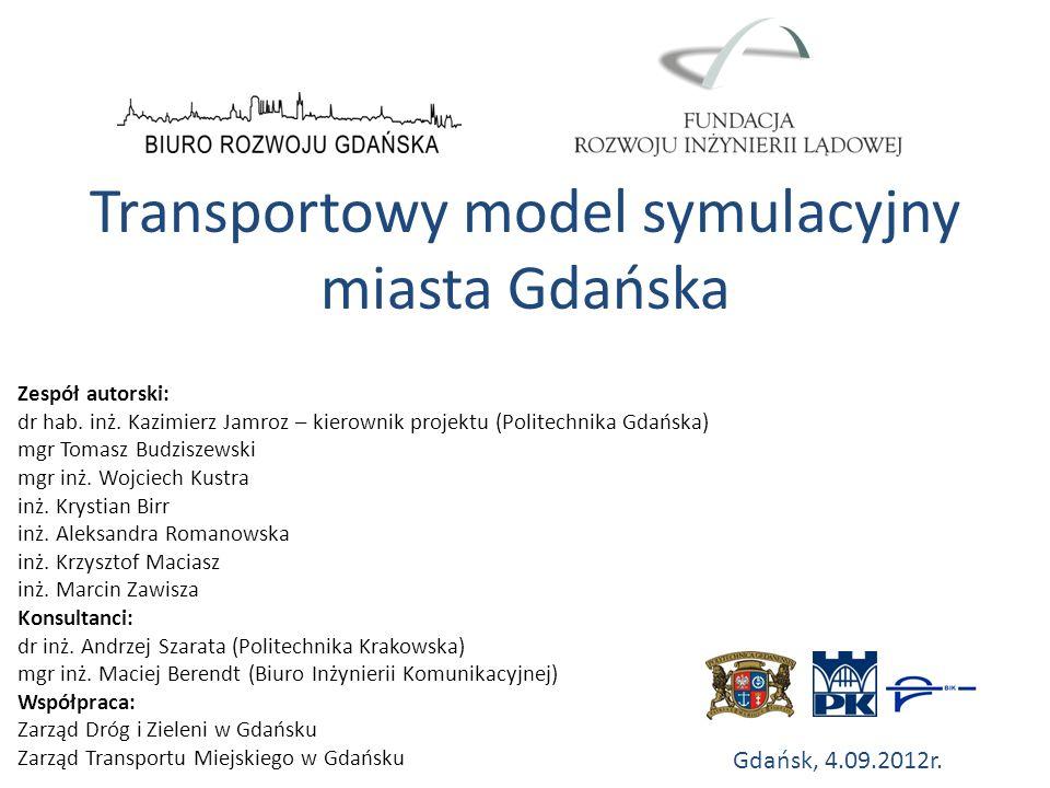 Transportowy model symulacyjny miasta Gdańska Gdańsk, 4.09.2012r. Zespół autorski: dr hab. inż. Kazimierz Jamroz – kierownik projektu (Politechnika Gd