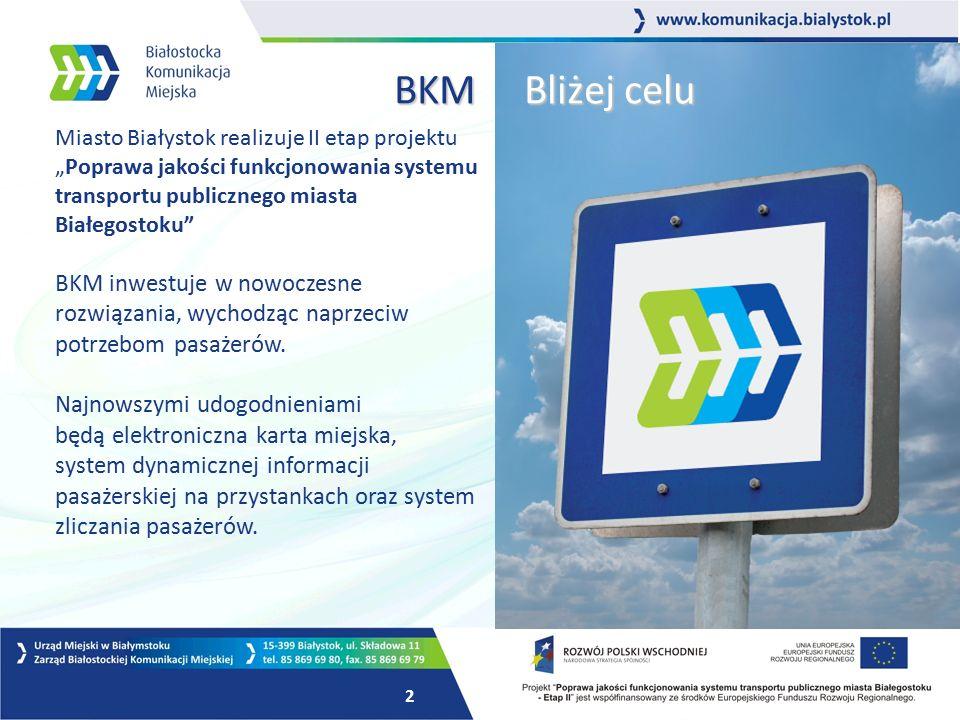 1 Zintegrowany system elektronicznej karty miejskiej do pobierania opłat za przejazdy komunikacją miejską System dynamicznej informacji pasażerskiej w czasie rzeczywistym System zliczania pasażerów, w Białostockiej Komunikacji Miejskiej.