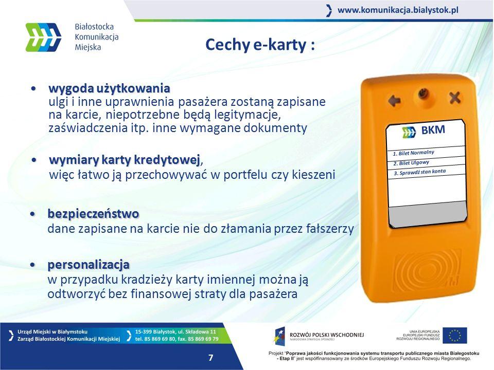 6 Elektroniczny Bilet Komunikacji Miejskiej Docelowo w mieście zostanie ustawionych 30 automatów biletowych, w których będzie można doładować Białostocką Kartę Miejską.