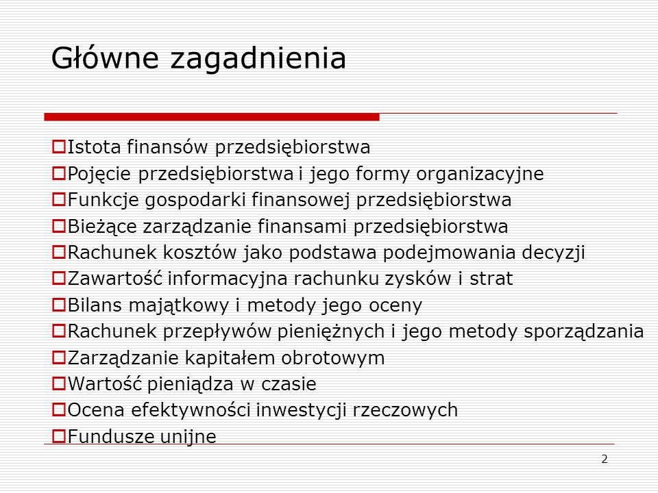 2 Główne zagadnienia  Istota finansów przedsiębiorstwa  Pojęcie przedsiębiorstwa i jego formy organizacyjne  Funkcje gospodarki finansowej przedsię