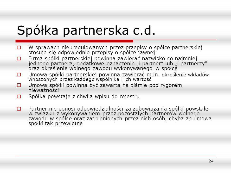 24 Spółka partnerska c.d.  W sprawach nieuregulowanych przez przepisy o spółce partnerskiej stosuje się odpowiednio przepisy o spółce jawnej  Firma