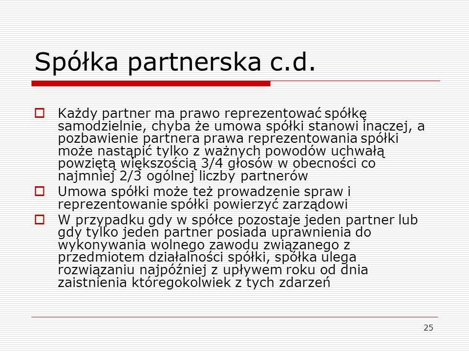 25 Spółka partnerska c.d.  Każdy partner ma prawo reprezentować spółkę samodzielnie, chyba że umowa spółki stanowi inaczej, a pozbawienie partnera pr
