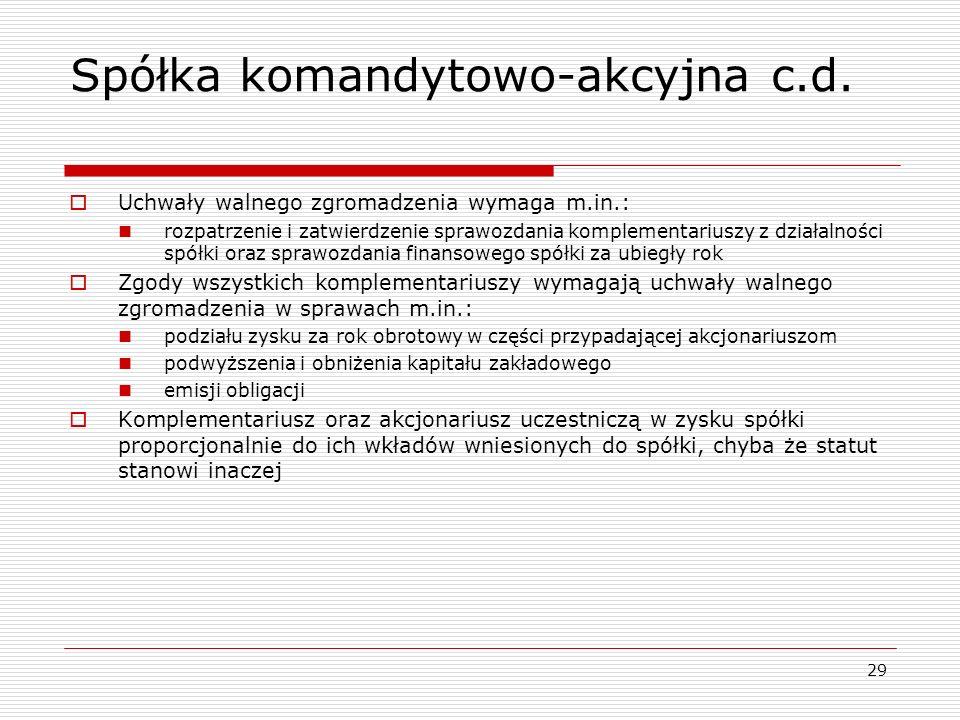 29 Spółka komandytowo-akcyjna c.d.  Uchwały walnego zgromadzenia wymaga m.in.: rozpatrzenie i zatwierdzenie sprawozdania komplementariuszy z działaln