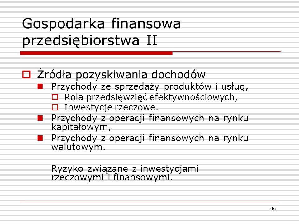 46 Gospodarka finansowa przedsiębiorstwa II  Źródła pozyskiwania dochodów Przychody ze sprzedaży produktów i usług,  Rola przedsięwzięć efektywności