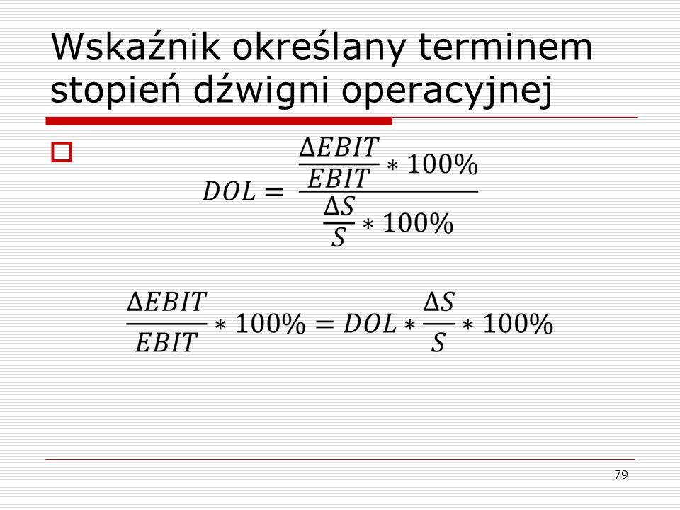Wskaźnik określany terminem stopień dźwigni operacyjnej  79
