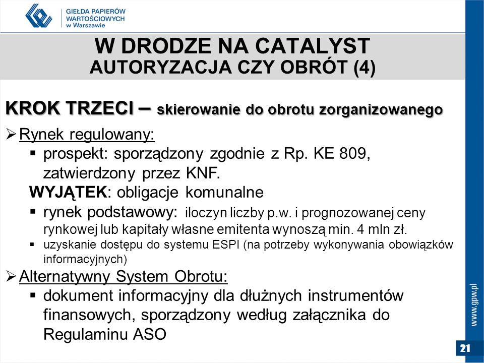 21 W DRODZE NA CATALYST AUTORYZACJA CZY OBRÓT (4) KROK TRZECI – skierowanie do obrotu zorganizowanego  Rynek regulowany:  prospekt: sporządzony zgodnie z Rp.