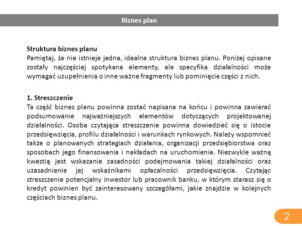 1. Streszczenie Ta część biznes planu powinna zostać napisana na końcu i powinna zawierać podsumowanie najważniejszych elementów dotyczących projektow