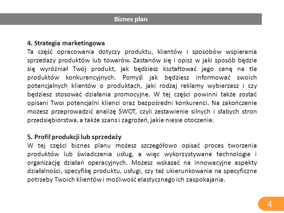 4. Strategia marketingowa Ta część opracowania dotyczy produktu, klientów i sposobów wspierania sprzedaży produktów lub towarów. Zastanów się i opisz
