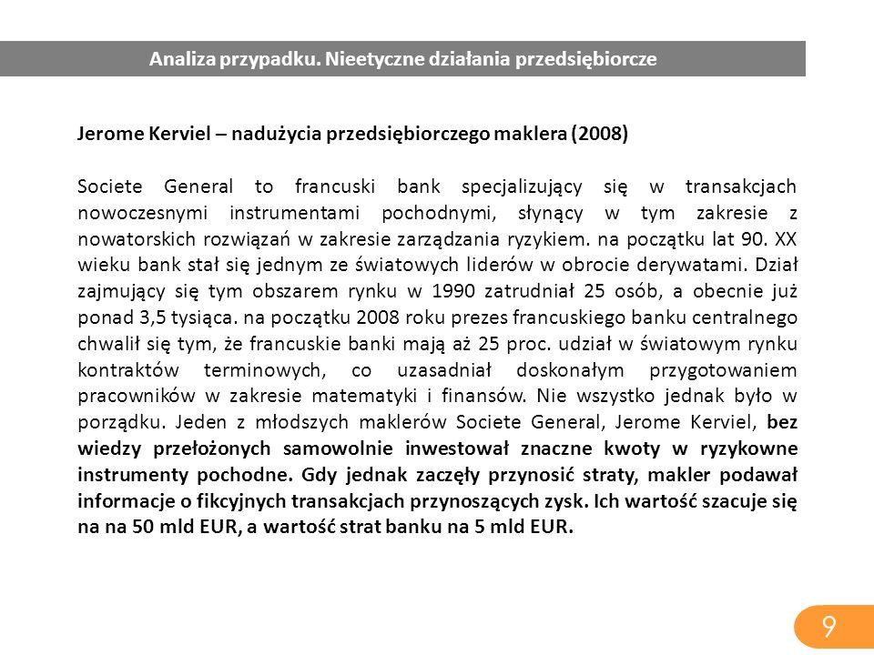 Jerome Kerviel – nadużycia przedsiębiorczego maklera (2008) Societe General to francuski bank specjalizujący się w transakcjach nowoczesnymi instrumen