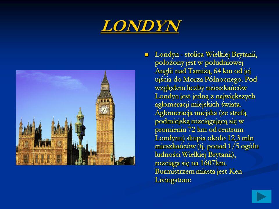 LONDYN Londyn - stolica Wielkiej Brytanii, położony jest w południowej Anglii nad Tamizą, 64 km od jej ujścia do Morza Północnego.