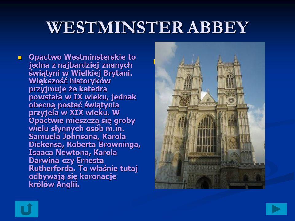 WESTMINSTER ABBEY Opactwo Westminsterskie to jedna z najbardziej znanych świątyni w Wielkiej Brytani.