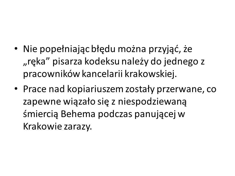 """Nie popełniając błędu można przyjąć, że """"ręka pisarza kodeksu należy do jednego z pracowników kancelarii krakowskiej."""