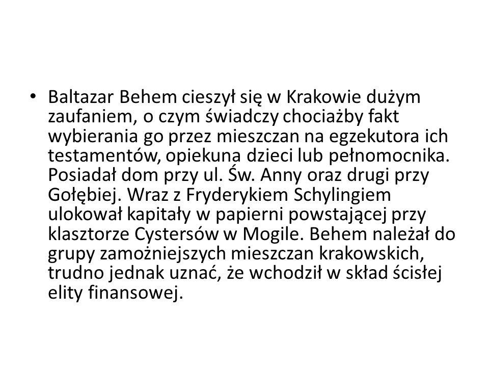 Baltazar Behem cieszył się w Krakowie dużym zaufaniem, o czym świadczy chociażby fakt wybierania go przez mieszczan na egzekutora ich testamentów, opiekuna dzieci lub pełnomocnika.