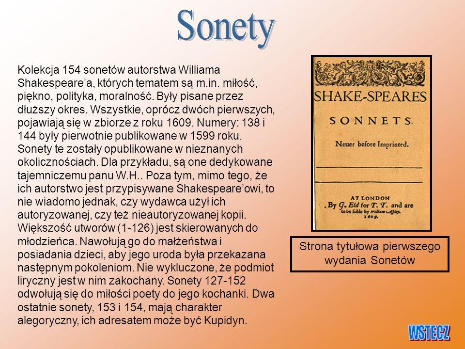 Kolekcja 154 sonetów autorstwa Williama Shakespeare'a, których tematem są m.in. miłość, piękno, polityka, moralność. Były pisane przez dłuższy okres.