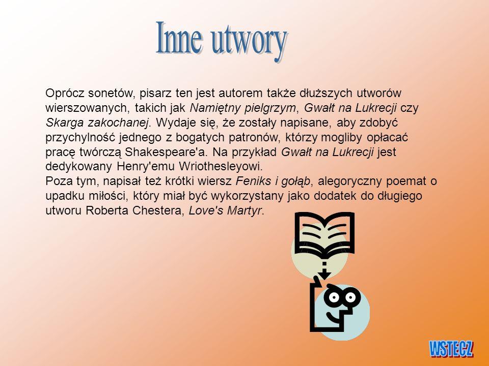 Oprócz sonetów, pisarz ten jest autorem także dłuższych utworów wierszowanych, takich jak Namiętny pielgrzym, Gwałt na Lukrecji czy Skarga zakochanej.